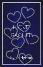 I Love Rachel  by carlgrims