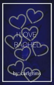 I Love Rachel  by semi_problematic