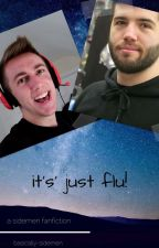 It's Just Flu! {Minizerk} by Basically-Sidemen