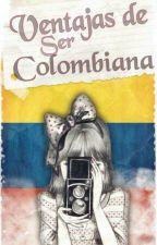 Ventajas Y desventajas De Ser Colombiana by foxifnaf1111