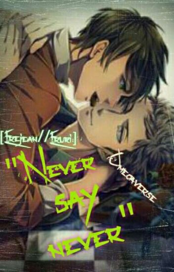 """Never say never"" [EREJEAN//OMEGAVERSE]"