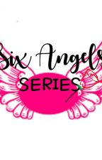Six Angels Series by SixAngelsPrincess