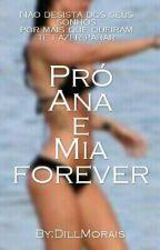 Pró Ana e Mia forever ♡ by DillMorais