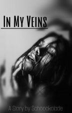 In My Veins by schoookolade