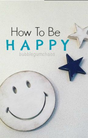 How To Be Happy by bubblegumchaos