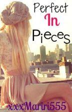 Perfect in Pieces by xxxMariri555
