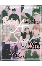 Being A World Star With You[ FF BTS Jungkook&Yong Ai] by luvmickeymouse