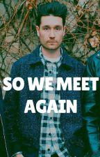 So We Meet Again by GoodGriefBastille