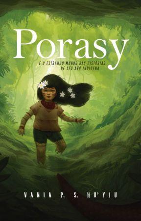 #Wattys2017 Porasy e o estranho mundo das histórias de seu avô indígena by VaniadaSilva2