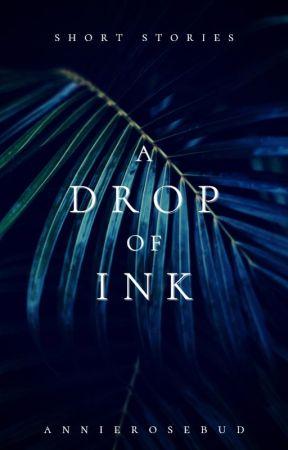 A Drop of Ink by AnnieRosebud