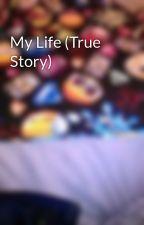 My Life (True Story) by keliamiller721
