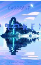 B R O K E N {a steven universe fanfic} by Cworrent