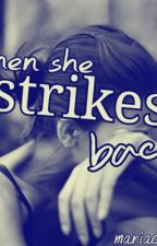 When she strikes back! ON HOLD by mariaclara18