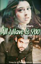 ALL I HAVE IS YOU  by dimpledee