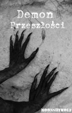 Demon Przeszłości || W TRAKCIE POPRAWY || by MoonShyWolf