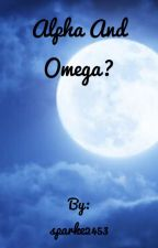 Alpha And Omega? (1st book of the Werewolf Trilogy) by sparke2453