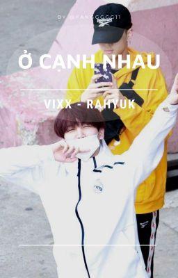 [One shot] {VIXX-RaHyuk} Ở cạnh nhau