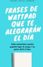 Frases De Wattpad Que Te Alegrarán El Día by Heart_with_armor
