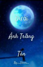 [ 12 Chòm Sao ] Dưới Ánh Trăng Tàn by __Silver__