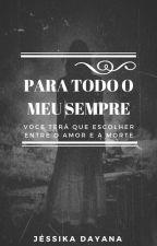 PARA TODO O MEU SEMPRE by JESSYSMILER