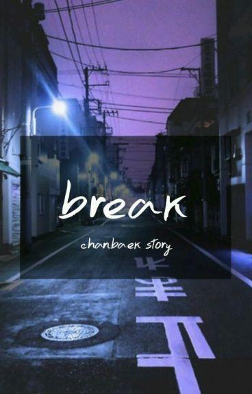 BREAK (Baekyeol, Chanbaek) [WOLNO PISANE]