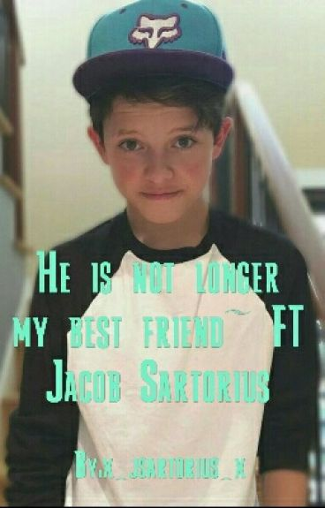 He is not longer my best friend~ FT Jacob Sartorius