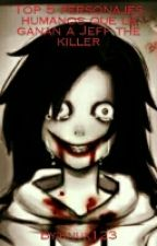 Top 5 Personajes Humanos Que Le Gana A Jeff The Killer by knux123