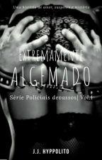 Extremamente Algemado - Trilogia Policiais Devassos Vol.1 [ EM REVISÃO ] by Meninalol