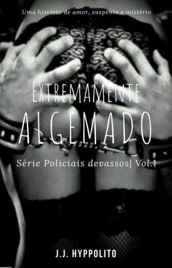 Extremamente Algemado - Trilogia Policiais Devassos Vol.1 [ EM REVISÃO ]