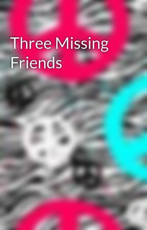 Three Missing Friends by dancelover49