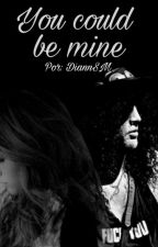 You Could Be Mine (EDITANDO) by DiannSM