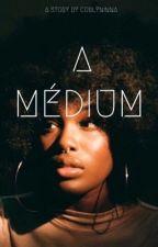 A médium  by Lousunshine28