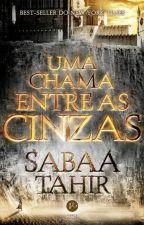 UMA CHAMA ENTRE AS CINZAS by RafaelaSaturnino