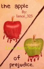 The Apple of Prejudice #Wattys2016 by lance_325