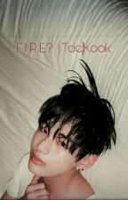 Fire?;; Tae.Kook | Revisando by yunsunshi
