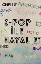 KPOP İLE HAYAL ET by Luvvxrain