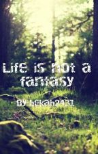 Life is not a fantasy by bekah2431