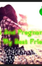 16 and pregnant by my best friend! by xLizzix