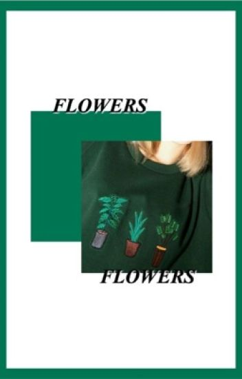 FLOWERS | billdip oneshots ✓