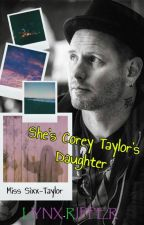 She's Corey Taylor's Daughter (Slipknot Fan Fic) by Chef-Leppard