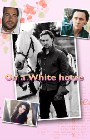 On a White horse (a Tom Hiddleston story) - Nightmare - Wattpad