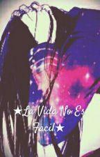 ★La Vida No Es Facil★(pausada) by Kaoru_Alex