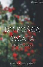 Do końca świata - Dylan O'Brien Fanfic by WehaveOwnpartyMalik