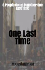 One Last Time (Slowly Updating) by MxjustagirlxM