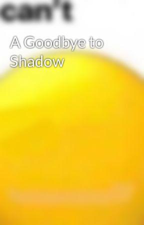 A Goodbye to Shadow by MikkuMoonz