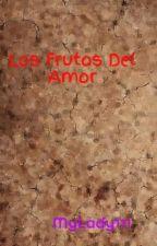 Los Frutos Del Amor (pausada) by MyLady111