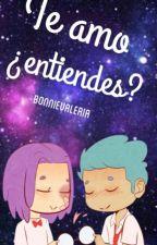 Te Amo ¿entiendes? (Bon X Bonnie) Terminada  by LastorTasDetugfa