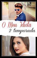 O Meu Idiota 2 by Adriih_belieber