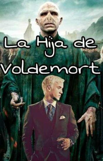 La Hija de Voldemort (Draco Malfoy y tu)
