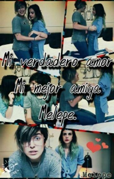 Mi verdadero amor, mi mejor amiga Melepe~.